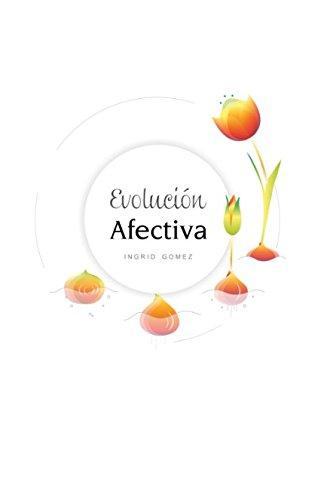 Evolución Afectiva: Aprende a encontrar pareja y crear relaciones sanas y felices por Ingrid Carolina Gomez Urrutia