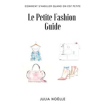 Le Petite Fashion Guide: Comment bien s'habiller quand on est petite