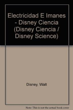 Electricidad e imanes/Electricity and Magnets: Ciencia Con Mucha Diversion/Science With Lots of Fun (Disney Ciencia/Disney Science) por Walt Disney