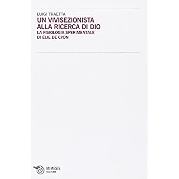 Un Vivisezionista Alla Ricerca Di Dio. La Fisiologia Sperimentale Di Élie De Cyon: Ricercare N. 8