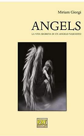ANGELS La vita segreta di un Angelo Nascosto eBook: Giorgi, Miriam:  Amazon.it: Kindle Store