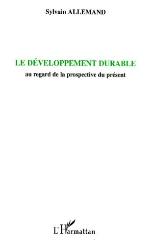Le développement durable : Au regard de la prospective du présent
