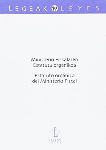 Ministerio Fiskalaren Estatutu organikoa: Estatuto orgánico del Ministerio Fiscal (Legeak - Leyes) por Ixusko Ordeñana Gezuraga