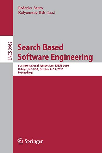 Search Based Software Engineering: 8th International Symposium, SSBSE 2016, Raleigh, NC, USA, October 8-10, 2016, Proceedings (Lecture Notes in Computer Science, Band 9962)