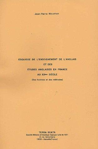 Esquisse de l'enseignement de l'anglais et des études anglaises en France au 20e siècle : (Des hommes et des méthodes)