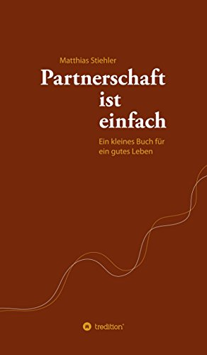 Partnerschaft ist einfach: Ein kleines Buch für ein gutes Leben - Paarweise