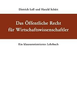Das Öffentliche Recht für Wirtschaftswissenschaftler: Ein klausurorientiertes Lehrbuch von [Schütt, Harald, Loll, Dietrich]