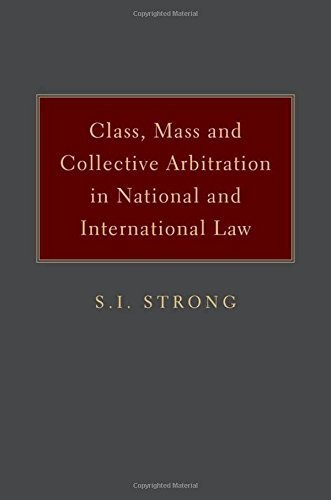 Class, Mass, and Collective Arbitration in National and International Law by S.I. Strong (2013-10-22)