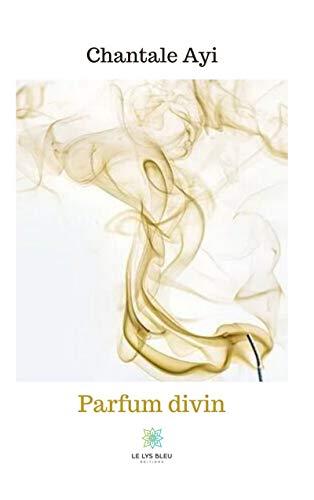 Parfum divin: Recueil (LE LYS BLEU) (French Edition)