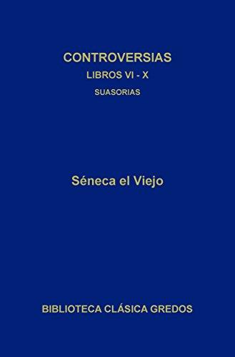 Controversias. Libros VI-X. Suasorias (Biblioteca Clásica Gredos nº 340) por Séneca el Viejo