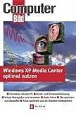 Windows XP Media Center optimal nutzen: Fernsehen mit dem PC - Einzel- und Serienaufzeichnung - Videos überspielen und verwalten - Radio hören - CDs - Fotos speichern und als Diashow wiedergeben
