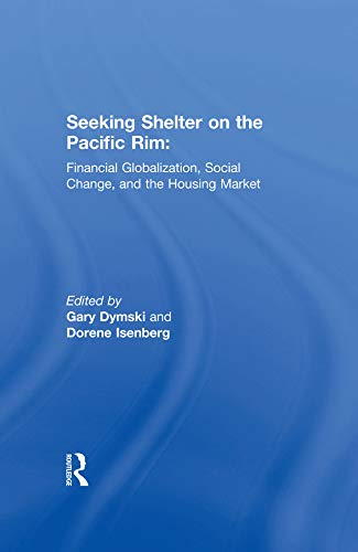Seeking Shelter on the Pacific Rim: Financial Globalization, Social Change, and the Housing Market: Financial Globalization, Social Change, and the Housing Market (English Edition)