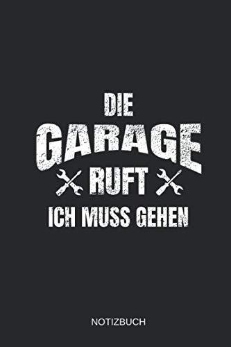 Die Garage Ruft Ich Muss Gehen Notizbuch: Liniertes Notizbuch - KFZ-Mechaniker Motorrad Automechaniker Auto Hobby Reparieren Mechatroniker Geschenk