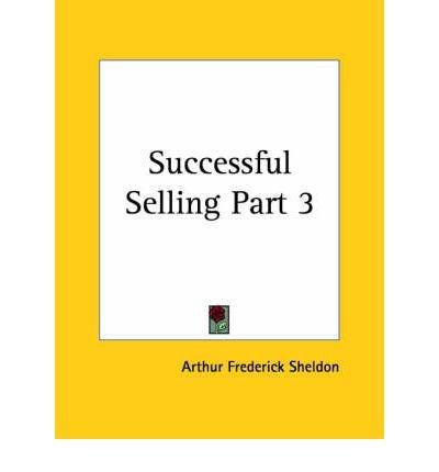 [(Successful Selling Vol. 3 (1924): v. 3 )] [Author: Arthur Frederick Sheldon] [Jun-2003]