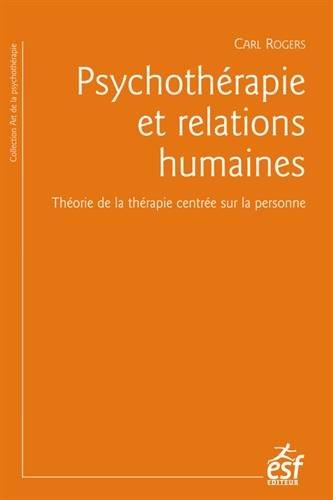 Psychothrapie et relations humaines : Thorie de la thrapie centre sur la personne