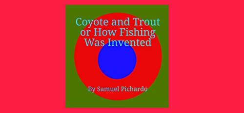 Coyote and Trout or How Fishing Was Invented (English Edition) (Trout Worms)