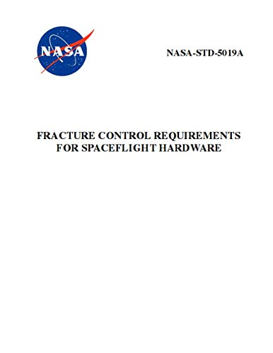 Fracture Control Requirements for Spaceflight Hardware: NASA-STD-5019a - Std Hardware