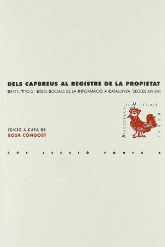 Dels capbreus al registre de la propietat: Drets, títols i usos socials de la informació a Catalunya (segles XIV-XX) (BHR (Biblioteca d'Histria Rural))