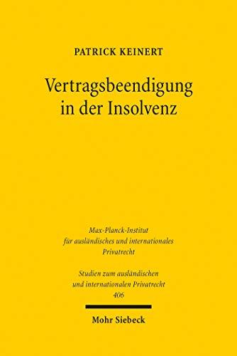 Vertragsbeendigung in der Insolvenz: Insolvenzbezogene Lösungsklauseln im Rechtsvergleich (Studien zum ausländischen und internationalen Privatrecht)