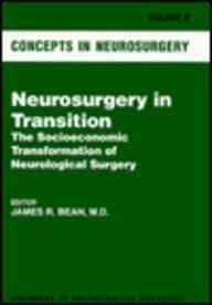 Neurosurgery in Transition: Concepts in Neurology Vol 9: The Socioeconomic Transformation of Neurological Surgery (Concepts in Neurosurgery) by James R. Bean (1998-09-01)