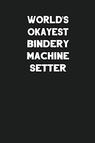 World's Okayest Bindery Machine Setter: Blank Lined Notebook Journal to Write In (Best Tech Kostüm)