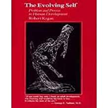 The Evolving Self: Problem and Process in Human Development by Robert Kegan (1982-04-30)