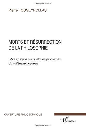 Morts et résurrection de la philosophie : Libres propos sur quelques problèmes du millénaire nouveau par Pierre Fougeyrollas