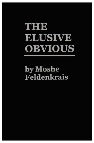 The Elusive Obvious or Basic Feldenkrais by Moshe Feldenkrais (1981-06-01)
