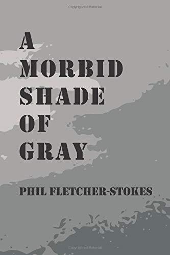 A Morbid Shade of Gray por Phil Fletcher-Stokes