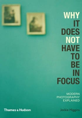 By Jackie Higgins Why It Does Not Have To Be In Focus: Modern Photography Explained