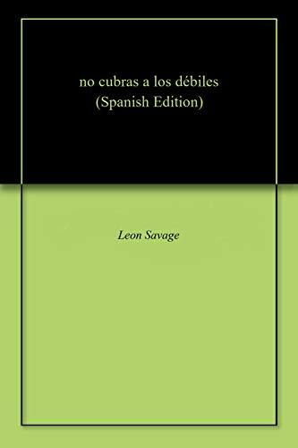 no cubras a los débiles por Leon  Savage