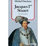 Jacques Ier Stuart : Le roi de la paix