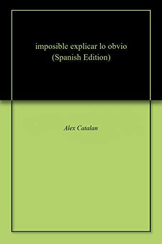 imposible explicar lo obvio por Alex  Catalan