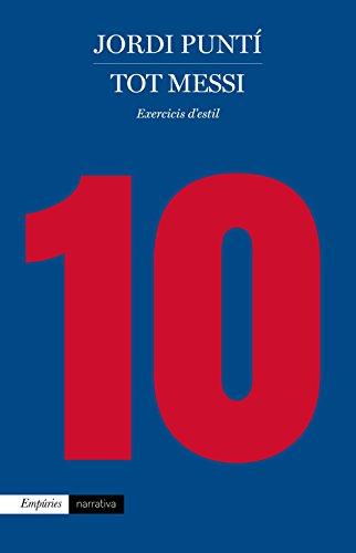 Tot Messi: Exercicis d'estil (EMPURIES NARRATIVA) por Jordi Puntí