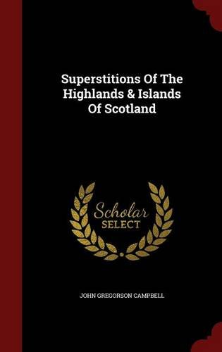 Superstitions Of The Highlands Islands Of Scotland