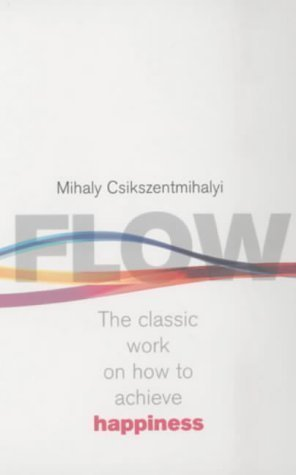 Flow: The Psychology of Happiness: The Classic Work on How to Achieve Happiness by Csikszentmihalyi, Mihaly, Csikszentmihaly New Edition (2002)