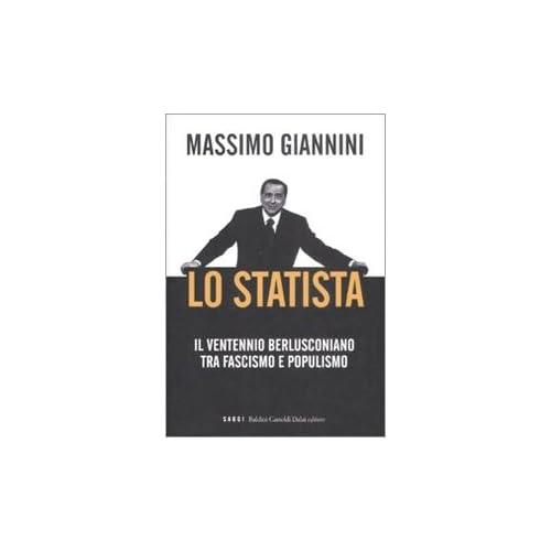 Lo Statista. Il Ventennio Berlusconiano Tra Fascismo E Populismo