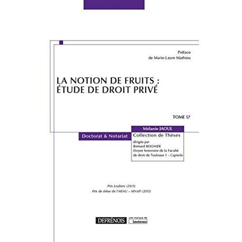 La notion de fruits : étude de droit privé. Tome 57