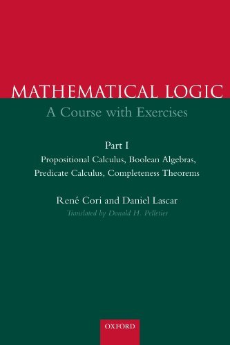 Mathematical Logic : A course with exercises -- Part I -- Propositional Calculus, Boolean Algebras, Predicate Calculus, Completeness Theorems by Rene Cori (2000-11-09)