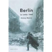 Berlín. La caída, 1945 (Memoria Crítica)
