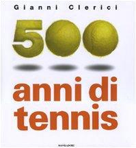500 anni di tennis. Ediz. illustrata