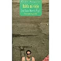 Habla MI Viejo par  José Luis Martín Vigil