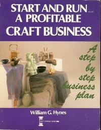 Start and Run a Profitable Craft Business: A Complete Step-By-Step Business Plan (Self-Counsel Series)