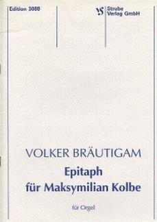 EPITAPH FUER MAKSYMILIAN KOLBE - arrangiert für Orgel [Noten / Sheetmusic] Komponist: BRAEUTIGAM VOLKER
