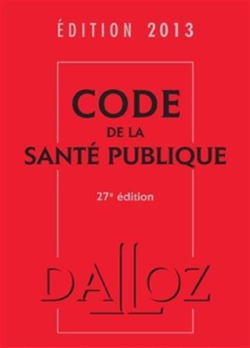 Code de la santé publique 2013 - 27e éd.