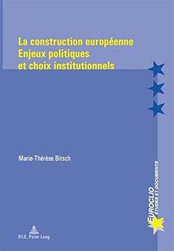 La Construction Europeenne: Enjeux Politiques Et Choix Institutionnels par Marie-Therese Bitsch