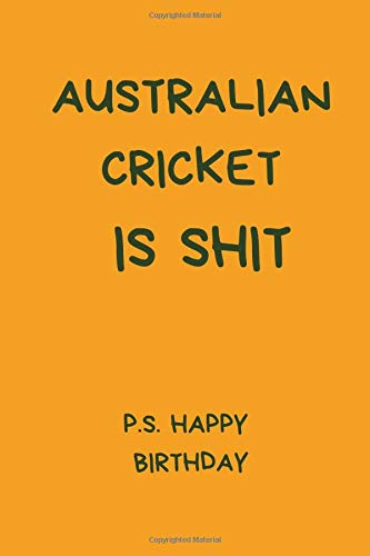Australian Cricket Is Shit P.S. Happy Birthday: Funny Notebook For Men And Women Cricket Fans. Black And White Lined Paperback A5 (6