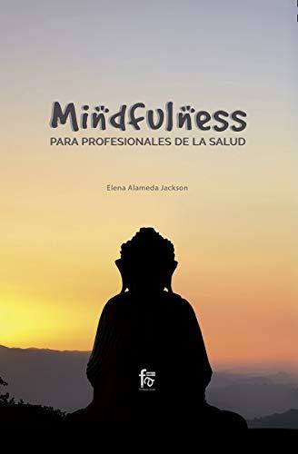 MINDFULNESS PARA PROFESIONALES DE LA SALUD (CIENCIAS SANITARIAS)