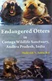 About the Book: Endangered Otters in Coringa Wildlife Sanctuary, Andhra Pradesh, India Otters India Corniga Wildlife Sanctuary Endangered SpeciesIndia- Coringa Wildlife Sanctuary Wildlife resources India CoringaWildlife Sanctuary Management i. Title