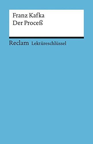 Franz Kafka: Der Proceß. Lektüreschlüssel